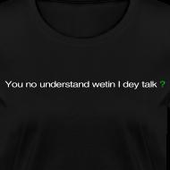 Design ~ You no understand wetin I dey talk?