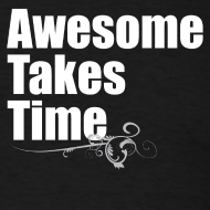 Design ~ Awesome Takes Time