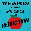 Turquoise Weapon Of Ass Reduction Men - Men's T-Shirt by American Apparel