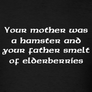 Design ~ Your mother was a hamster and your father smelt of elderberries T-Shirt