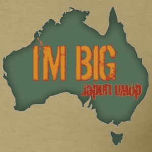 I'm Big Down Under! - Men's T-Shirt