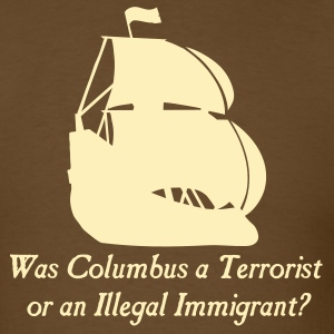 Brown Was columbus a Terrorist or an Illegal Immigrant? Men - Men's T-Shirt