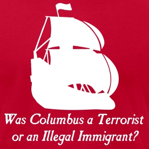 Brown Was columbus a Terrorist or an Illegal Immigrant? Men - Men's T-Shirt by American Apparel