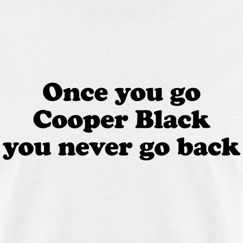 Once you go Cooper Black you never go back