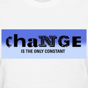 Change is the only constant  - Women's T-Shirt