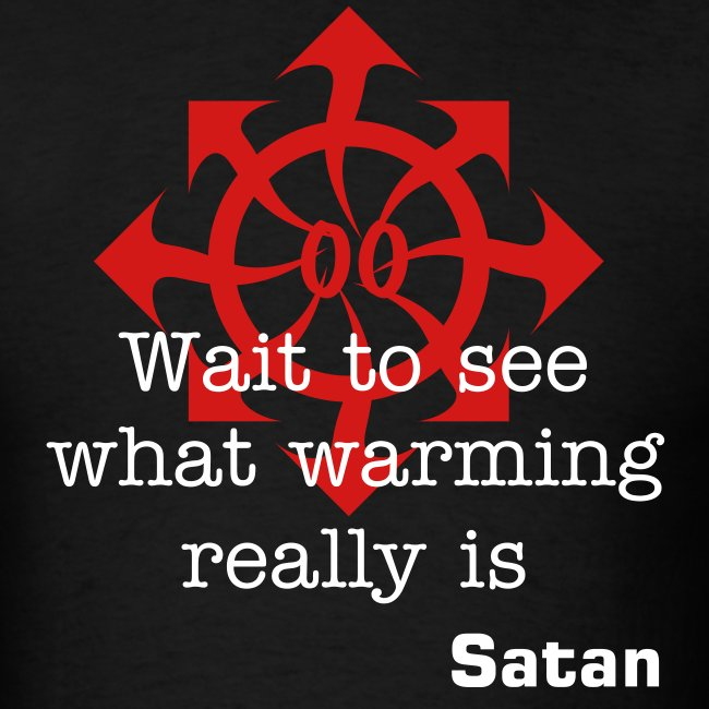 Wait to see what warming really is -Satan-
