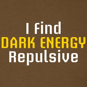 I Find Dark Energy Repulsive T-Shirts - Men's T-Shirt