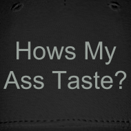 Design ~ Hows My Ass Taste Flex Hat