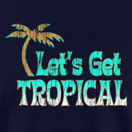 Design ~ LET'S GET TROPICAL T-Shirt