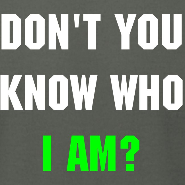 Don't You Know Who I Am? Men's T-Shirt (Asphalt)