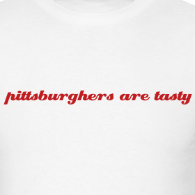 Design ~  pittsburghers are tasty - T-shirt