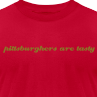 Design ~ American Apparel T-shirt - pittsburghers are tasty