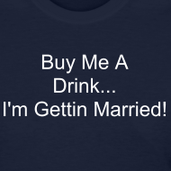 Design ~ Buy Me A Drink: I'm Gettin Married
