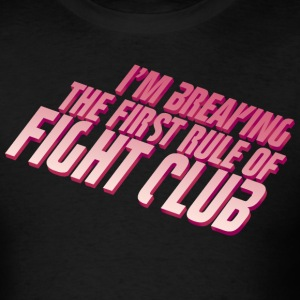 Breaking the First Rule of Fight Club - Men's T-Shirt