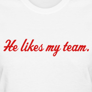 Design ~ He Likes Women's T-Shirt