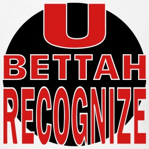 White U Bettah Recognize T-Shirts (Short sleeve) - Men's T-Shirt