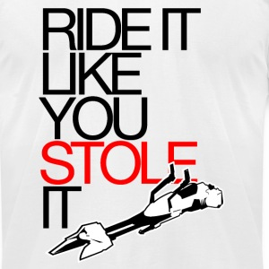 Ride It Like You Stole It - Men's T-Shirt by American Apparel