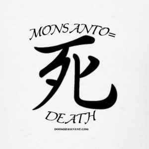 Monsanto= Death Japanese Death - Men's T-Shirt