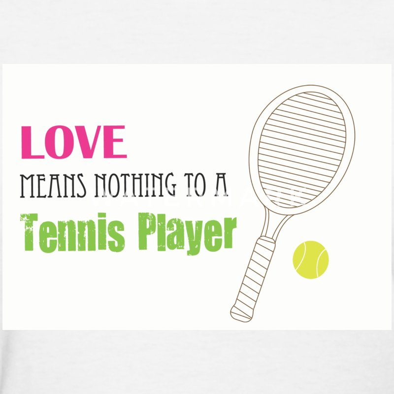 Love means nothing to a tennis player - Women's T-Shirt