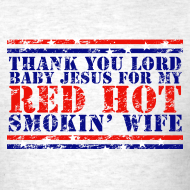 Design ~ THANK YOU LORD BABY JESUS FOR MY RED-HOT SMOKIN' WIFE T-Shirt