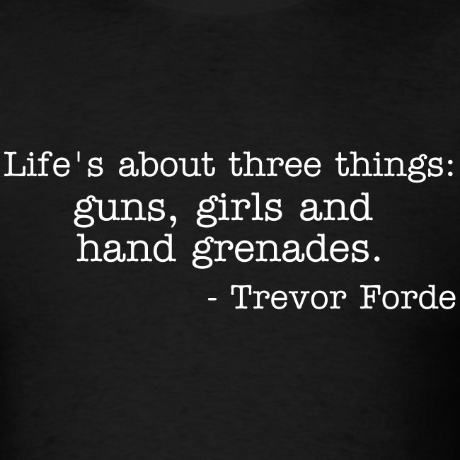 Life's about three things...