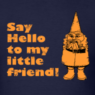 Design ~ SAY HELLO TO MY LITTLE FRIEND T-Shirt