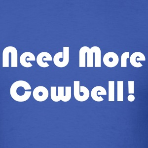 Need More Cowbell - Men's T-Shirt