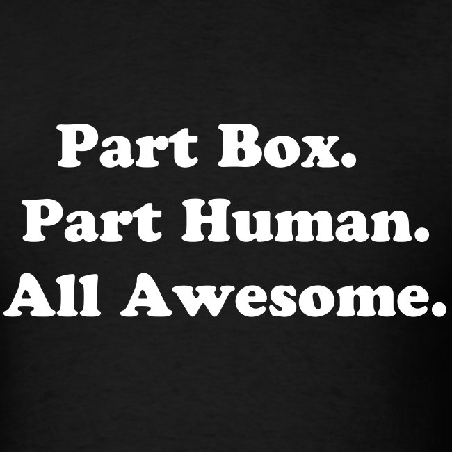 Part Box.  Part Human.  All Awesome.