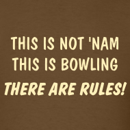 Design ~ This is not 'Nam. This is bowling. There are rules! T-SHIRT
