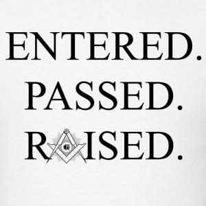 Entered Passed Raised - Masonic Tshirt - Men's T-Shirt