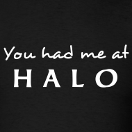 Design ~ YOU HAD ME AT HALO T-Shirt