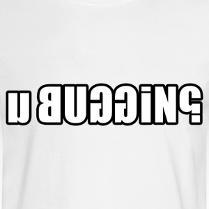 White u BUGGIN? T-Shirts (Long sleeve) - Men's Long Sleeve T-Shirt