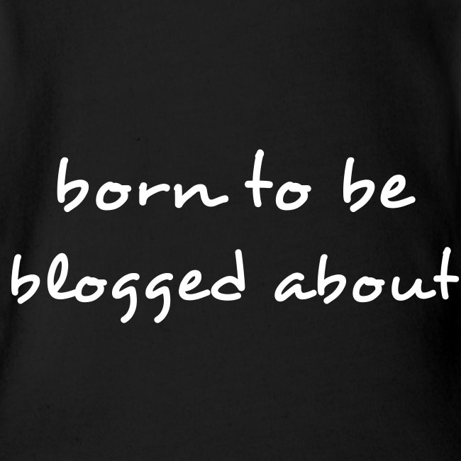 Born to be Blogged About