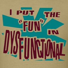 "Khaki I Put The ""Fun"" In Dysfunctional T-Shirts (Short sleeve)"