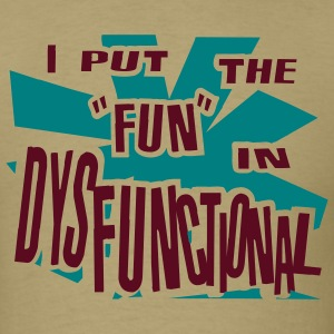 Khaki I Put The Fun In Dysfunctional T-Shirts (Short sleeve) - Men's T-Shirt