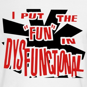 "White I Put The ""Fun"" In Dysfunctional T-Shirts (Long sleeve) - Men's Long Sleeve T-Shirt"