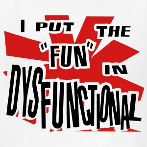 White I Put The Fun In Dysfunctional Kids Shirts - Kids' T-Shirt