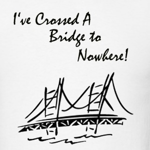 White I've Crossed a Bridge to Nowhere T-Shirts (Short sleeve) - Men's T-Shirt