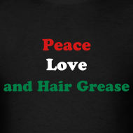 Design ~ Peace Love and Hair Grease