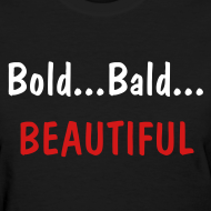 Design ~ Bold,  Bald, Beautiful