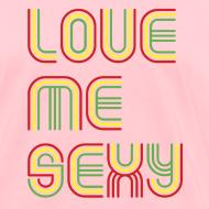 Design ~ LOVE ME SEXY T-Shirt