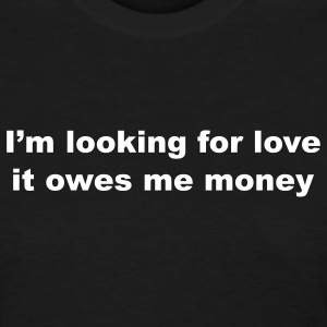 i'm looking for love, it owes me money - Women's T-Shirt