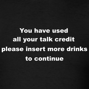 you have used all your talk credit, please insert more drinks to continue - Men's T-Shirt
