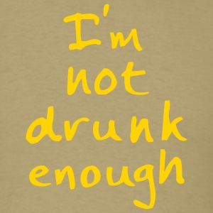 Khaki not drunk enough T-Shirts - Men's T-Shirt