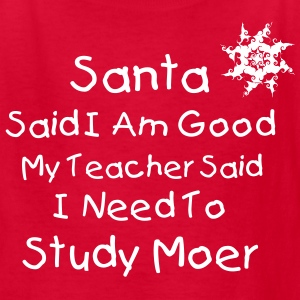 Santa Said I Am Good My Teacher Said I Need To Study Moer - Kids' T-Shirt