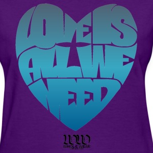 Love is all we need - Women's T-Shirt