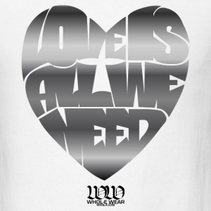 Love Is All We Need - Men's T-Shirt