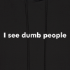 I see dumb people - Men's Hoodie