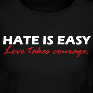 Hate is easy. Love Takes Courage. - Women's Long Sleeve Jersey T-Shirt