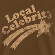 Design ~ LOCAL CELEBRITY T-Shirt